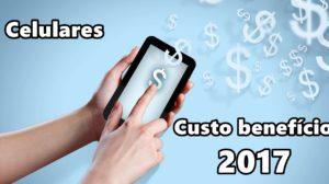 melhores celulares custo benefício
