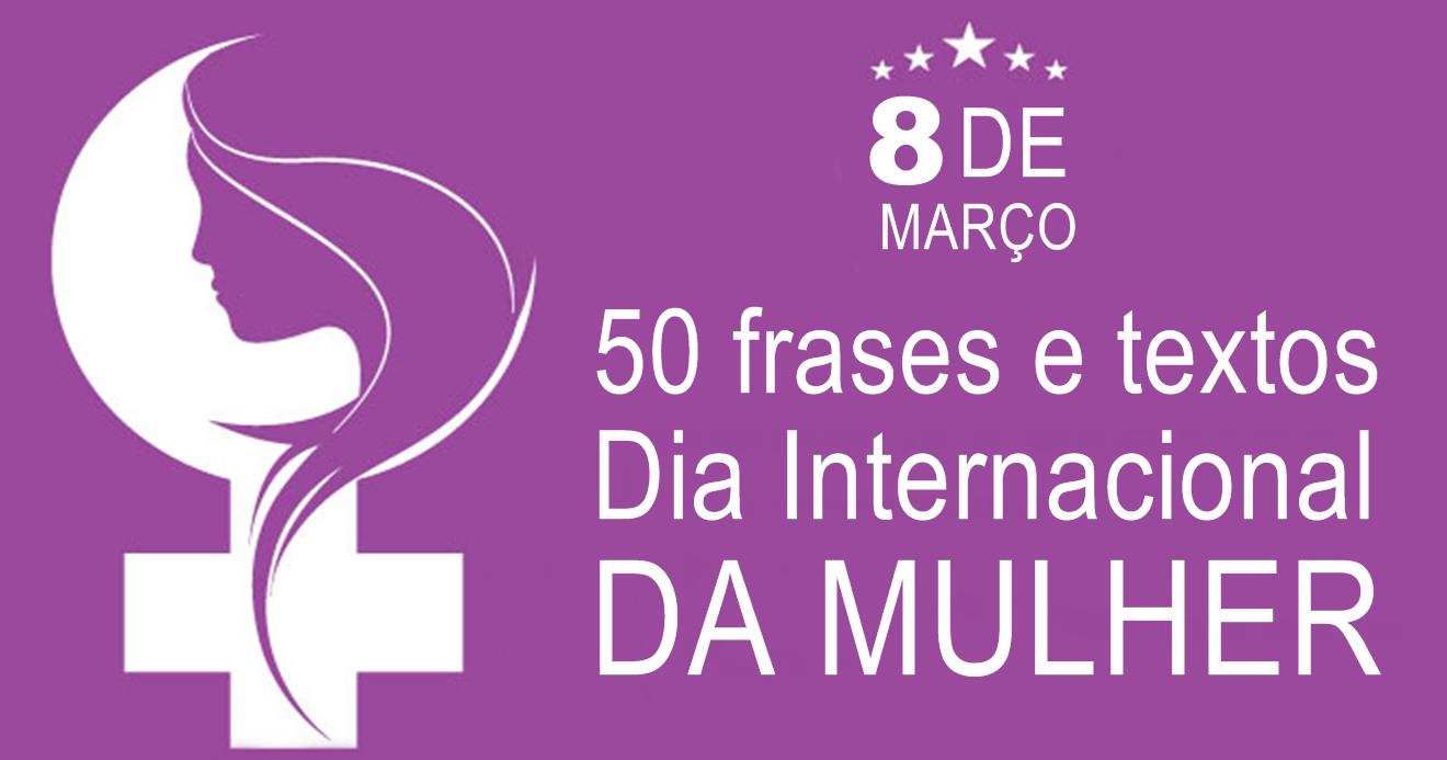 50 Textos E Frases Dia Da Mulher Homenagem Ao Dia 8 De Março