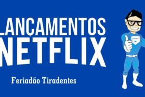 Lançamentos Netflix Feriadão Tiradentes