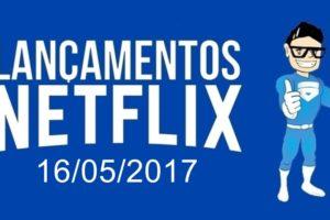 Lançamentos Netflix 16 de Maio de 2017