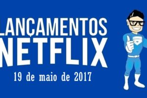Lançamentos Netflix 19 de Maio de 2017