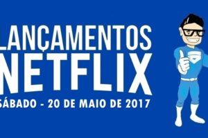Lançamentos Netflix sábado 20 de Maio de 2017