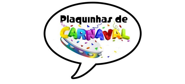 20 Ideias De Plaquinha De Carnaval Engraçadas Para Você Imprimir
